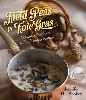 FIELD PEAS TO FOIE GRAS Southern Recipes with a French Accent epub Edition