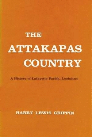 ATTAKAPAS COUNTRY, THE: A History of Lafayette Parish