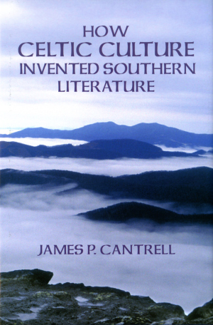 HOW CELTIC CULTURE INVENTED SOUTHERN LITERATURE