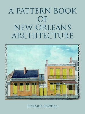 PATTERN BOOK OF NEW ORLEANS ARCHITECTURE, A