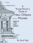 YOUNG PERSON'S GUIDE TO NEW ORLEANS HOUSES, A