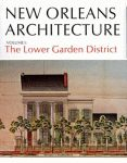 NEW ORLEANS ARCHITECTURE  Volume I: The Lower Garden District