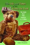 LIFE AND TIMES OF THE REAL WINNIE-THE-POOH, THE The Teddy Bear Who Inspired A. A. Milne