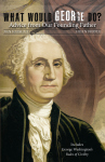 WHAT WOULD GEORGE DO?  Advice from Our Founding Father