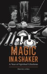 MAGIC IN A SHAKER  A Year of Spirited Libations