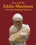 THEY CALL ME EDDIE MORRISON  Cherokee National Treasure