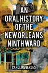 ORAL HISTORY OF THE NEW ORLEANS NINTH WARD, AN