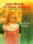 JOLIE BLONDE AND THE THREE HEBERTS: A Cajun Twist to an Old Tale