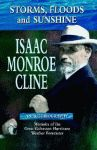 STORMS, FLOODS AND SUNSHINE  Isaac Monroe Cline, an Autobiography