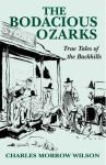 BODACIOUS OZARKS, THE: True Tales of the Backhills
