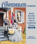 CONFEDERATE COOKBOOK: Family Favorites From The Sons of Confederate Veterans (Limited Edition)