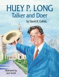 HUEY P. LONG: Talker and Doer