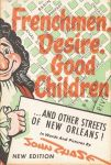 FRENCHMEN, DESIRE, GOOD CHILDREN. . . and Other Streets of New Orleans!