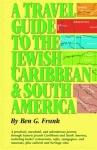 TRAVEL GUIDE TO THE JEWISH CARIBBEAN AND SOUTH AMERICA, A