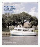 CRUISING GUIDE TO THE NORTHERN GULF COAST  Florida, Alabama, Mississippi, Louisiana, Fourth Edition
