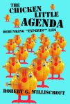"CHICKEN LITTLE AGENDA, THE Debunking ""Experts'"" Liesepub Edition"