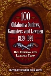100 OKLAHOMA OUTLAWS, GANGSTERS, AND LAWMEN: 1839-1939