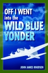 OFF I WENT INTO THE WILD BLUE YONDER