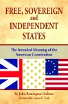 FREE, SOVEREIGN, AND INDEPENDENT STATESThe Intended Meaning of the American Constitution