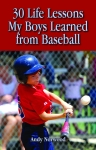 30 LIFE LESSONS MY BOYS LEARNED FROM BASEBALLepub Edition